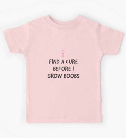 Find a Cure Before I Grow Boobs Kids Tee