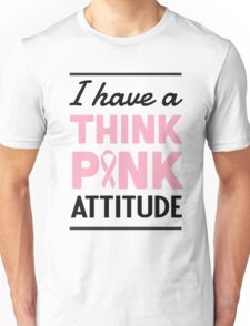I have a think pink attitude Unisex T-Shirt