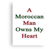A Moroccan Man Owns My Heart  Canvas Print
