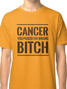 Cancer you picked the wrong bitch Classic T-Shirt