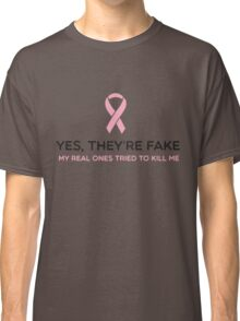 Yes they are fake. The real ones tried to kill me Classic T-Shirt