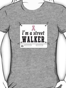 I'm a Street Walker T-Shirt