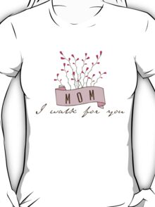 Mom. I walk for you T-Shirt