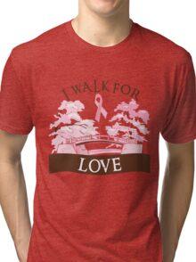 I walk for love Tri-blend T-Shirt