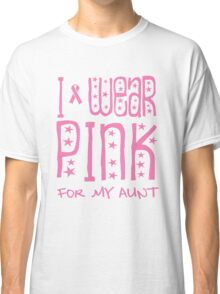 I wear pink for my aunt Classic T-Shirt