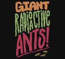 Giant Radioactive Ants! by Look Human