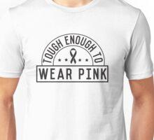 Tough Enough To Wear Pink Unisex T-Shirt