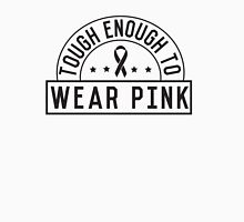Tough Enough To Wear Pink Unisex T-Shirt