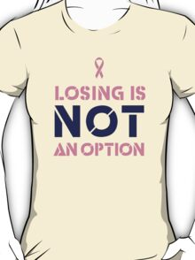Losing to Breast Cancer is not an option T-Shirt