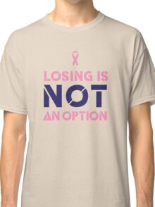 Losing to Breast Cancer is not an option Classic T-Shirt