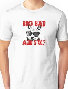 Big, bad and sexy Unisex T-Shirt