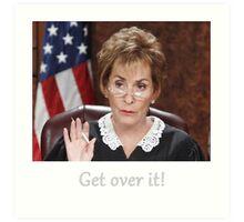 Get Over It ~Judge Judy Art Print
