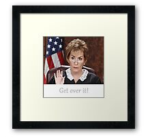 Get Over It ~Judge Judy Framed Print