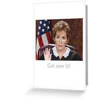 Get Over It ~Judge Judy Greeting Card
