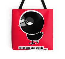 I don't need your attitude, I have one of my own! Tote Bag