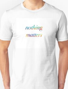 nothing matters color Unisex T-Shirt