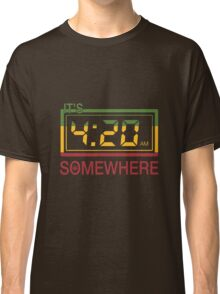It's 420 Somewhere Classic T-Shirt