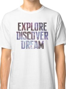 Explore. Discover. Dream. Classic T-Shirt