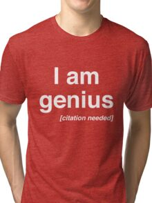 I am a genius (Citation Needed) Tri-blend T-Shirt
