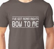 I have admin rights. Bow to me Unisex T-Shirt
