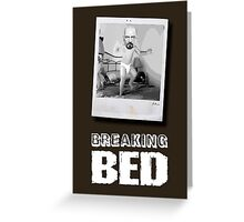 Breaking Bed Greeting Card