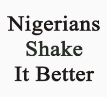Nigerians Shake It Better  by supernova23