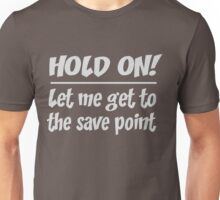 Hold On Let me Get to a Save Point Unisex T-Shirt