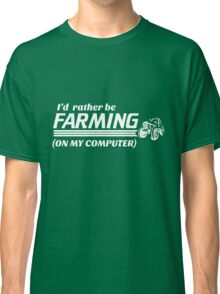 I'd rather be farming on my computer Classic T-Shirt