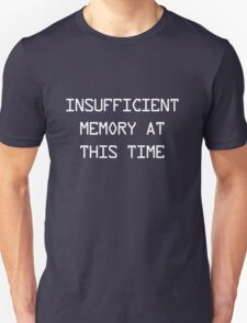 Insufficient Memory at this Time Unisex T-Shirt