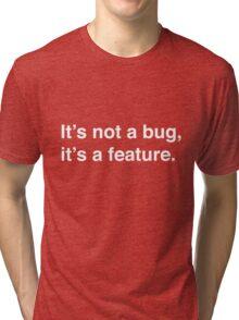 It's Not a Bug It's a Feature Tri-blend T-Shirt