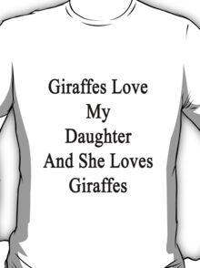 Giraffes Love My Daughter And She Loves Giraffes  T-Shirt