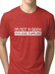Not a Geek. I'm a level 9 warlord Tri-blend T-Shirt