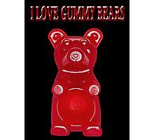 (✿◠‿◠) I LOVE GUMMY BEARS TEE SHIRT & VARIOUS-- APPAREL (✿◠‿◠) Photographic Print