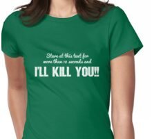 Stare At This Text And I'll Kill You Womens Fitted T-Shirt