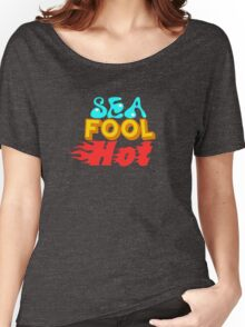 SEA FOOL HOT  Women's Relaxed Fit T-Shirt