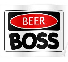 BEER BOSS, FUNNY DANGER STYLE FAKE SAFETY SIGN Poster