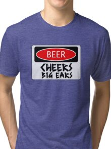 BEER CHEERS BIG EARS, FUNNY DANGER STYLE FAKE SAFETY SIGN Tri-blend T-Shirt