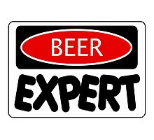 BEER EXPERT, FUNNY DANGER STYLE FAKE SAFETY SIGN Photographic Print