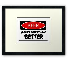 BEER MAKES EVERYTHING BETTER, FUNNY DANGER STYLE FAKE SAFETY SIGN Framed Print
