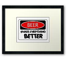 BEER MAKES EVERYTHING BETTER, FUNNY DANGER STYLE FAKE SAFETY SIGN Framed Print
