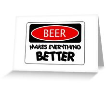 BEER MAKES EVERYTHING BETTER, FUNNY DANGER STYLE FAKE SAFETY SIGN Greeting Card