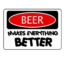 BEER MAKES EVERYTHING BETTER, FUNNY DANGER STYLE FAKE SAFETY SIGN Photographic Print
