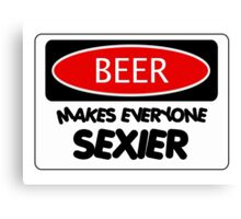 BEER MAKES EVERYONE SEXIER, FUNNY DANGER STYLE FAKE SAFETY SIGN Canvas Print