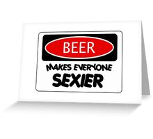 BEER MAKES EVERYONE SEXIER, FUNNY DANGER STYLE FAKE SAFETY SIGN Greeting Card