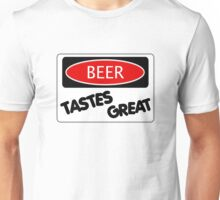 BEER TASTES GREAT, FUNNY DANGER STYLE FAKE SAFETY SIGN Unisex T-Shirt