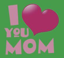 I love you MOM One Piece - Short Sleeve