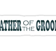 Father of the Groom T-Shirts & Hoodies Sticker
