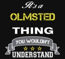 OLMSTED It's thing you wouldn't understand !! - T Shirt, Hoodie, Hoodies, Year, Birthday by novalac3