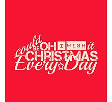 Oh I wish it could be Christmas everyday Photographic Print