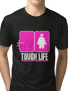 Tough life Tri-blend T-Shirt